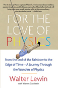 For the Love of Physics: From the End of the Rainbow to the Edge Of Time ― A Journey Through the Wonders of Physics