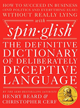 How to Succeed in Business (and Politics and Everything Else)without Really Lying with Spin・glish: The Definitive Dictionary of Deliberately Deceptive Language